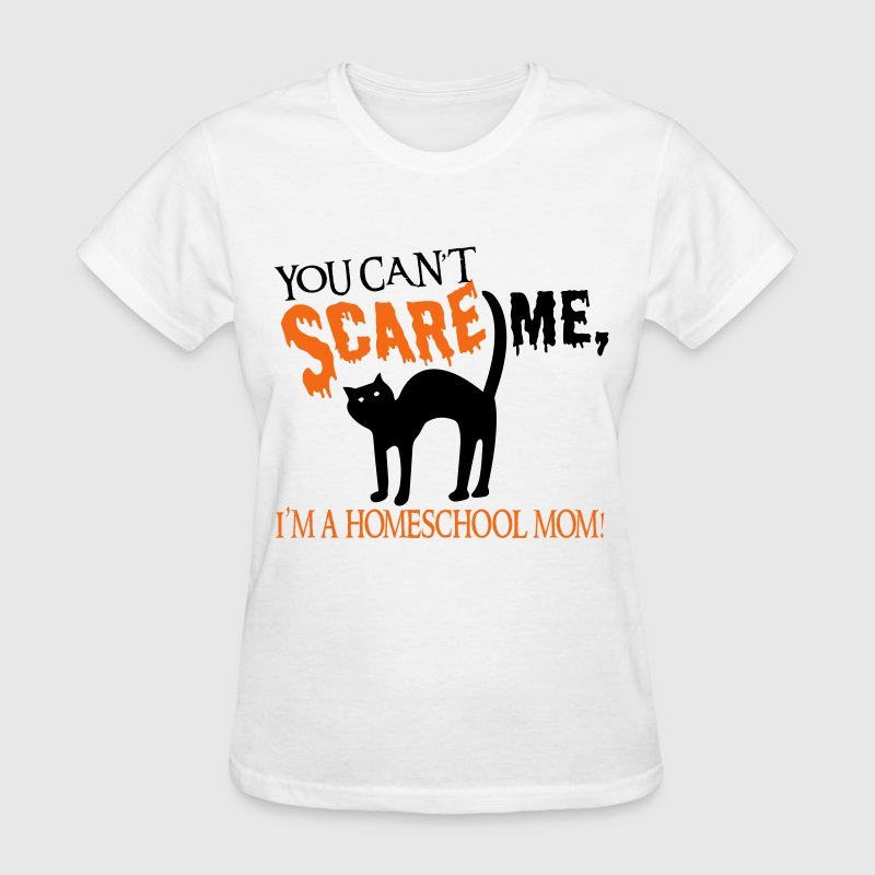 You Can't Scare Me, I'm a Homeschool Mom! - Women's T-Shirt