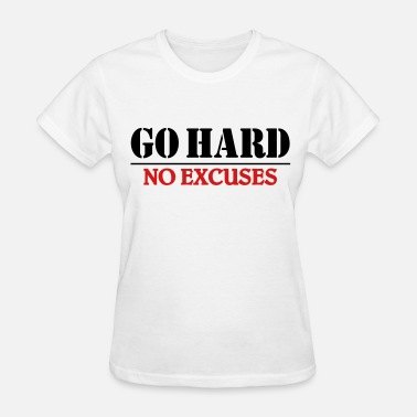 Go Hard No Excuses Go hard-no excuses - Women's T-Shirt
