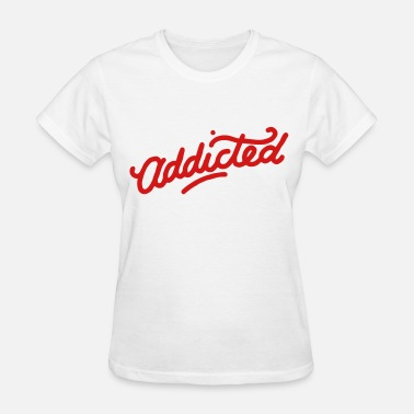Addicted Addicted - Women's T-Shirt