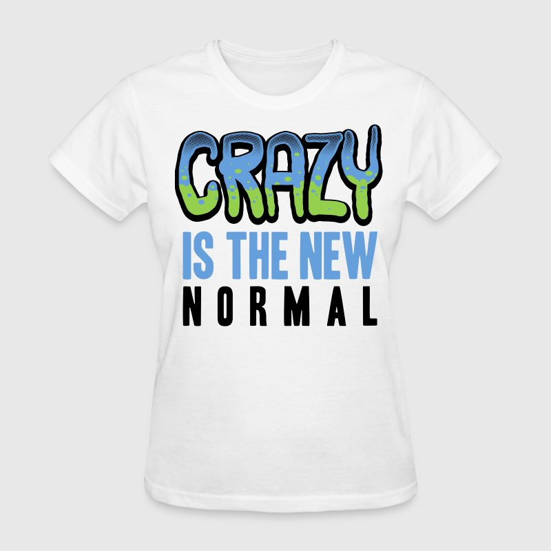 crazy is the new normal - Women's T-Shirt