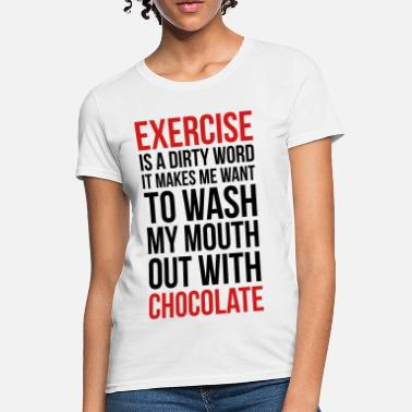 Chocolate Quote Exercise & Chocolate Funny Quote - Women's T-Shirt