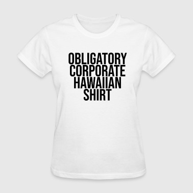 Obligatory Corporate Hawaiian Shirt - Women's T-Shirt