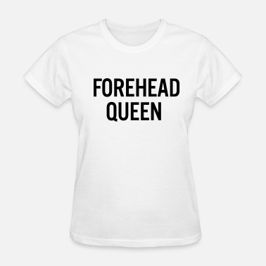 Forehead Forehead Queen - Women's T-Shirt