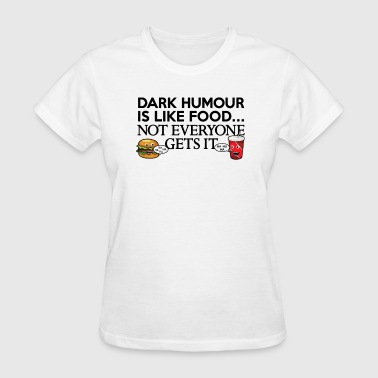 Dark Humour Is Like Food Funny T shirt - Women's T-Shirt