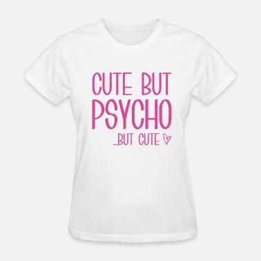 Sweet But Psycho Cute But Psycho - Women's T-Shirt