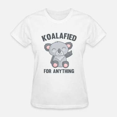 Koala Koalafied For Anything - Women's T-Shirt