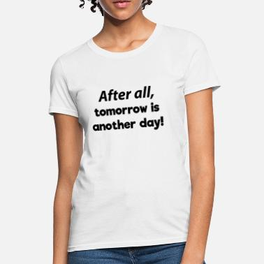 High All Day After all, tomorrow is another day! - Women's T-Shirt