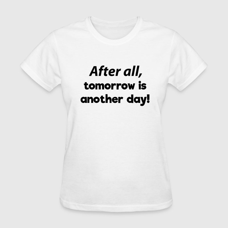 After all, tomorrow is another day! - Women's T-Shirt