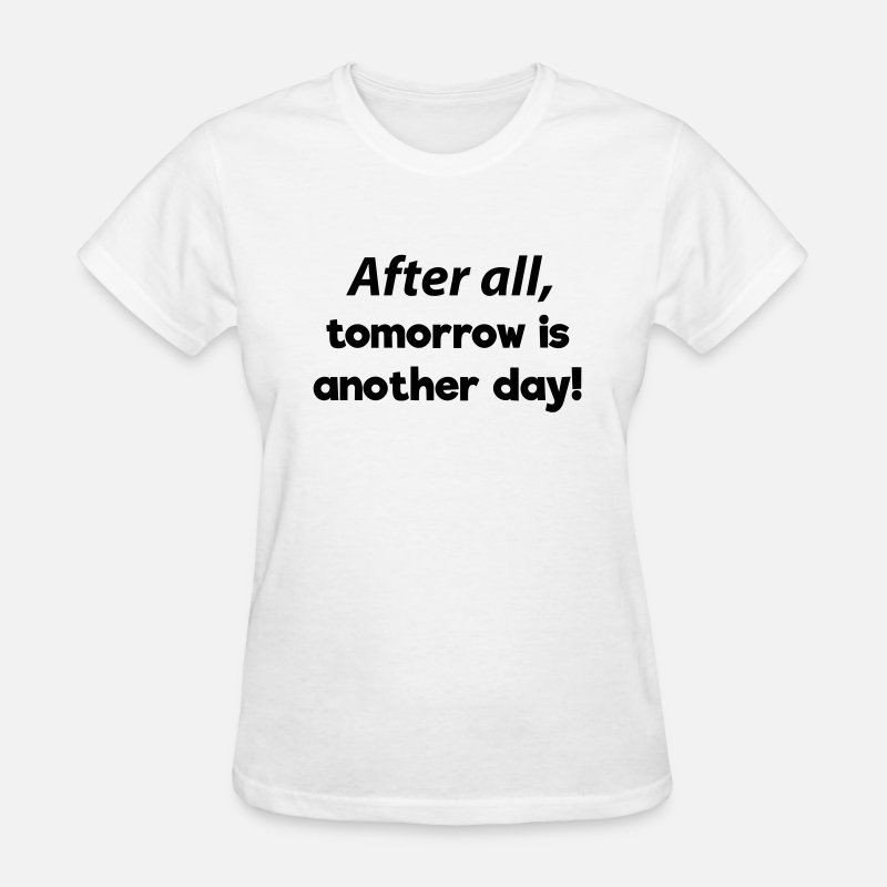 Another T-Shirts - After all, tomorrow is another day! - Women's T-Shirt white