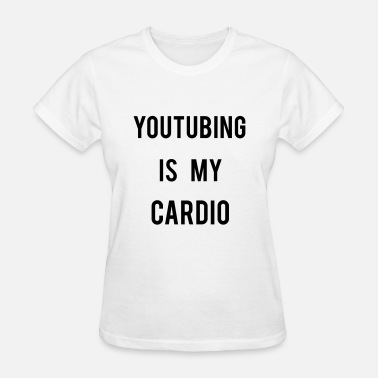 Youtuber Swag Youtubing IS CARDIO - Women's T-Shirt