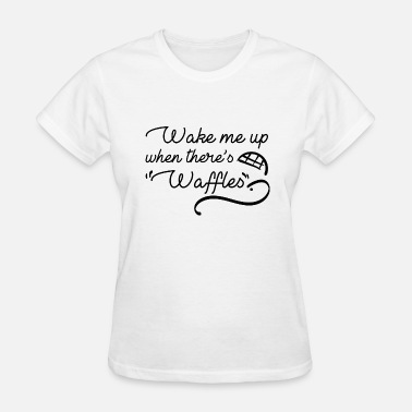 Waffle Cool Sayings Wake Me Up When There's Waffles - Women's T-Shirt
