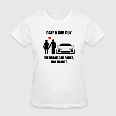 Cars Car-parts Date A Car Guy We Break Car Parts - Women's T-Shirt