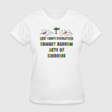 New Year's Resolution Commit Random Acts of Kindness - Women's T-Shirt