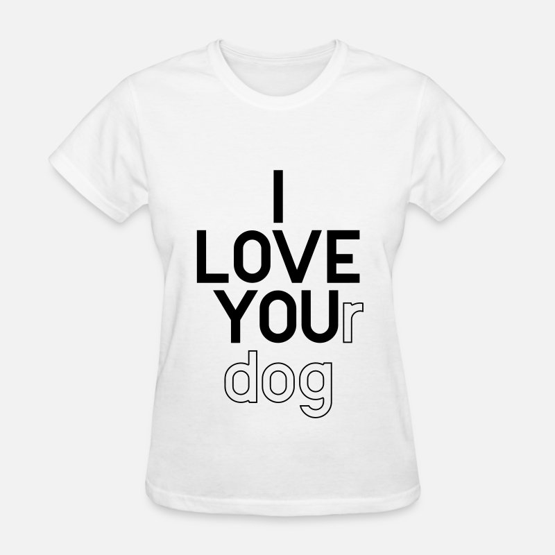Love T-Shirts - I LOVE YOUr dog - Women's T-Shirt white