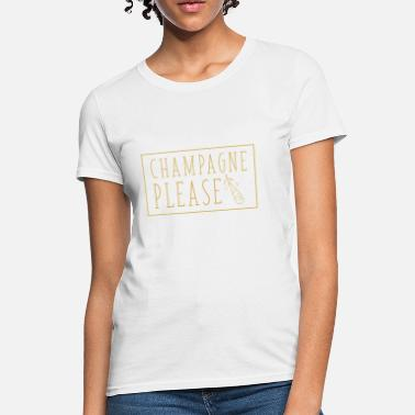 Champagne Champagne Please - Women's T-Shirt
