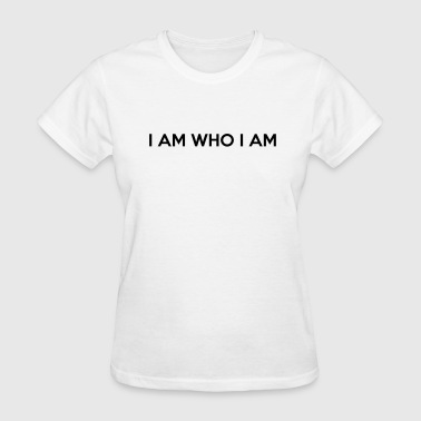 I AM WHO I AM - Women's T-Shirt