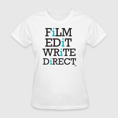 I Series, Film, Edit, Write, Direct Tee - Women's T-Shirt