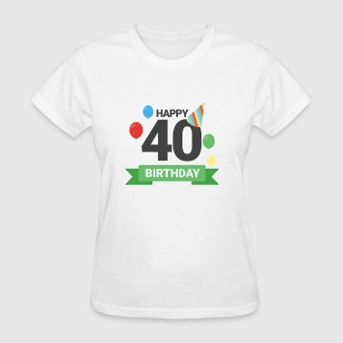 happy 40th birthday - Women's T-Shirt