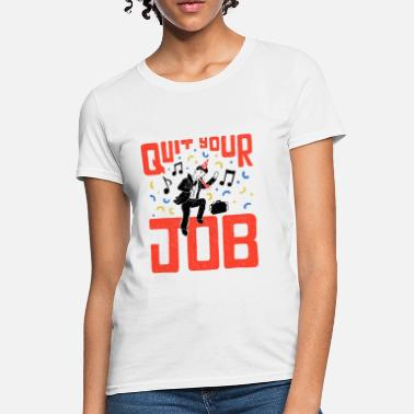 Quit Your Job Quit Your Job - Women's T-Shirt