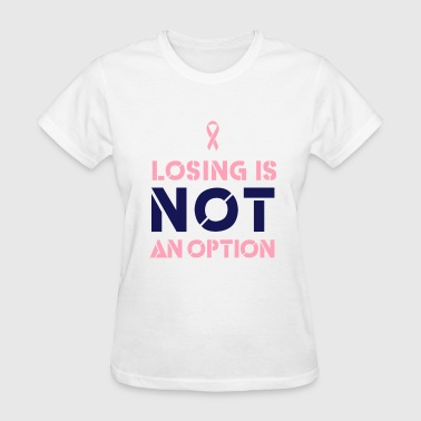Losing is Not an Option. Breast Cancer - Women's T-Shirt