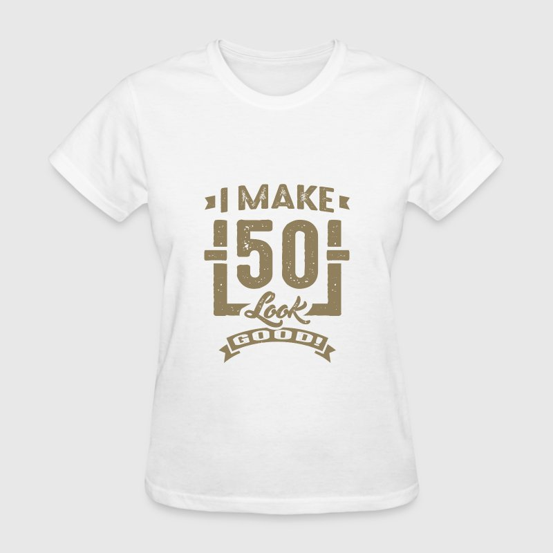 I make 50 Look Good - Women's T-Shirt