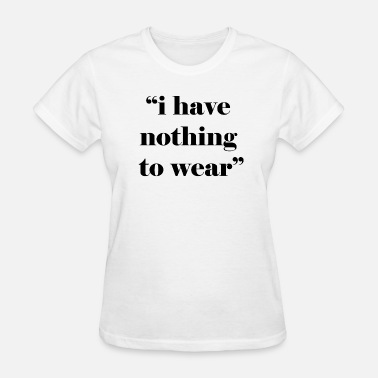 Gold Glitter Text i have nothing to wear - Women's T-Shirt