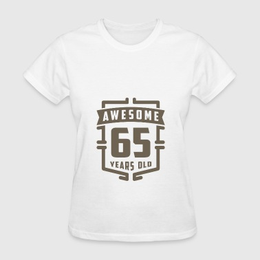 65 Years Of Awesome Awesome 65 Years Old - Women's T-Shirt