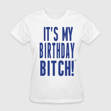 IT'S MY BIRTHDAY BITCH! - Women's T-Shirt