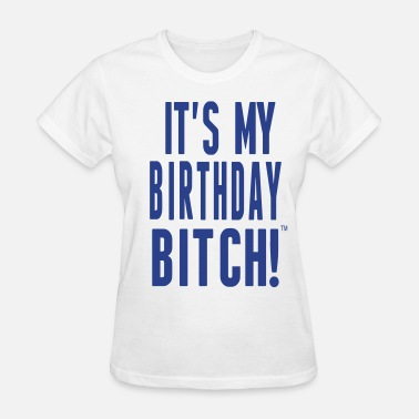 Bitch Birthday IT'S MY BIRTHDAY BITCH! - Women's T-Shirt