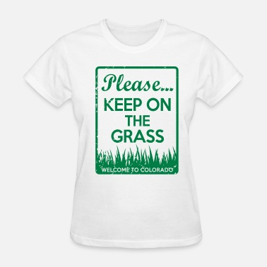 Grass Keep On The Grass Colorado - Women's T-Shirt