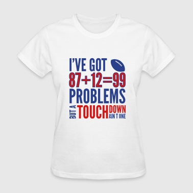 Get Gronked 99problems2 - Women's T-Shirt