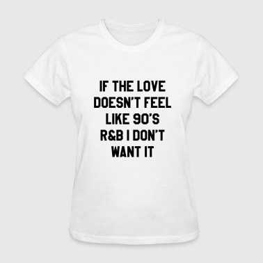 If the love doesn't feel like 90's - Women's T-Shirt