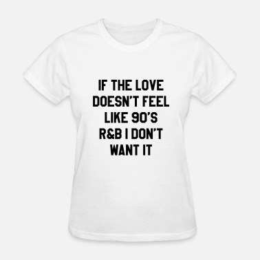 Feel If the love doesn't feel like 90's - Women's T-Shirt