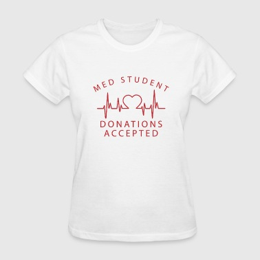 Med Student Donations Accepted - Women's T-Shirt