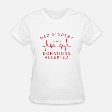 Med Tech Med Student Donations Accepted - Women's T-Shirt