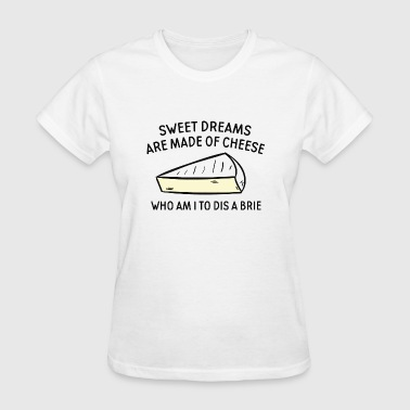 Who Am I To Dis A Brie - Women's T-Shirt