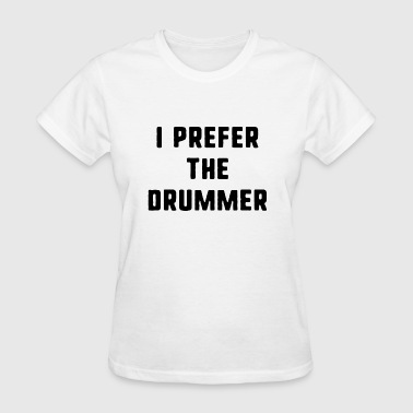 I Prefer The Drummer - Women's T-Shirt
