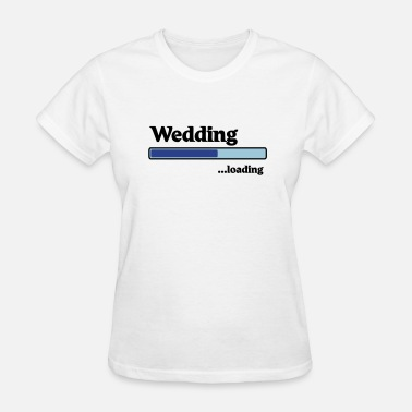 Wedding Is Coming Wedding loading - Women's T-Shirt