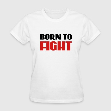 Born Fight Born to fight - Women's T-Shirt
