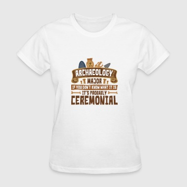 Archaeology Major Probably Ceremonial - Women's T-Shirt