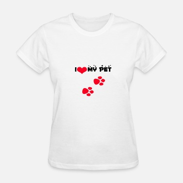 I Love My Pet I Love My Pet - Women's T-Shirt