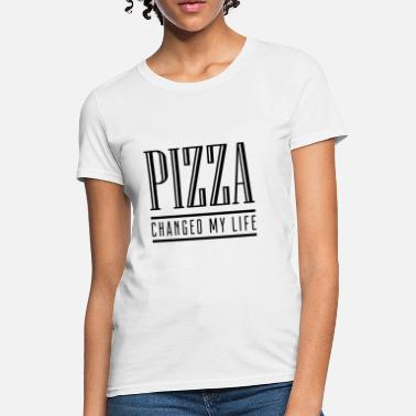 Changed My Life Pizza Changed My Life - Women's T-Shirt