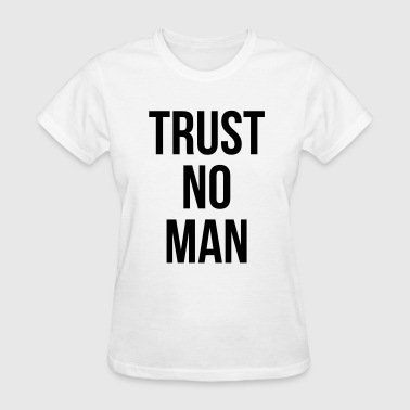 Trust no man - Women's T-Shirt