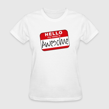 Hello, my name is awesome - Women's T-Shirt