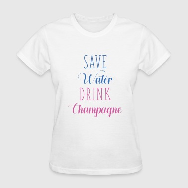 Save Water Drink Champagne - Women's T-Shirt