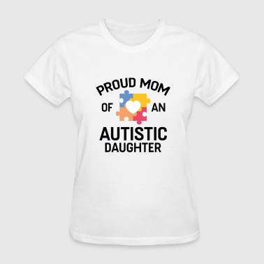 Proud Mom Of An Autistic Daughter - Women's T-Shirt