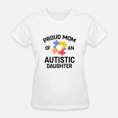 Autistic & Proud Proud Mom Of An Autistic Daughter - Women's T-Shirt