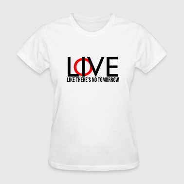LIVE and LOVE LIKE THERE'S NO TOMORROW typography - Women's T-Shirt