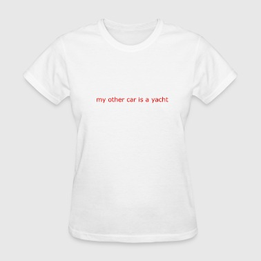 My Other Car Is my other car is a yacht - Women's T-Shirt