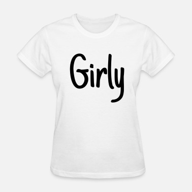 Girlie Girly - Women's T-Shirt